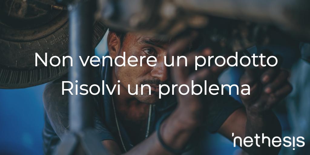 Non Vendere Un Prodotto, Risolvi Un Problema.
