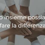 Solo insieme possiamo fare la differenza