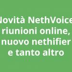 Novità NethVoice Maggio 2021: riunioni online, nuovo nethifier e tanto altro